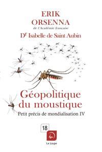 Petit précis de mondialisation. Volume 4, Géopolitique du moustique