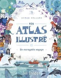 Mon atlas illustré : un incroyable voyage