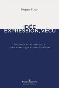 Idée, expression, vécu : la question du sens entre phénoménologie et structuralisme