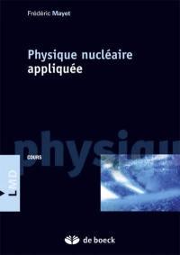 Physique nucléaire appliquée : cours et exercices corrigés : master et écoles d'ingénieurs