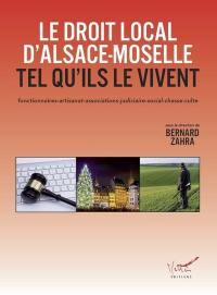 Le droit local d'Alsace-Moselle tel qu'ils le vivent : fonctionnaires, artisanat, associations, judiciaire, social, chasse, culte
