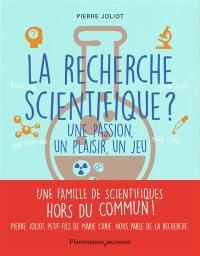 La recherche scientifique ? : une passion, un plaisir, un jeu
