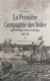La première Compagnie des Indes : apprentissages, échecs et héritage : 1664-1704