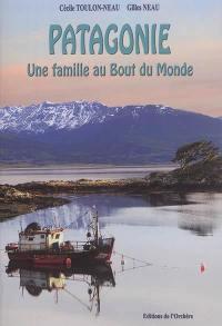 Patagonie : une famille au bout du monde