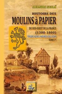 Histoire des moulins à papier du sud-ouest de la France, 1300-1800 : Périgord, Agenais, Angoumois, Soule, Béarn. Volume 1