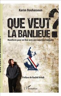 Que veut la banlieue ? : manifeste pour en finir avec une injustice française