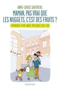 Maman, pas vrai que les nuggets c'est des fruits ? : chronique d'une année (presque) 100 % bio
