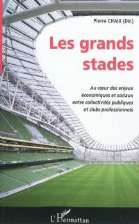 Les grands stades : au coeur des enjeux économiques et sociaux entre collectivités publiques et clubs professionnels