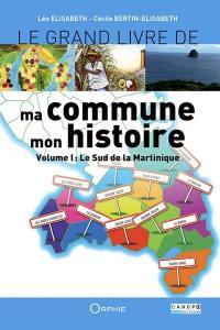Le grand livre de ma commune, mon histoire. Volume 1, Le sud de la Martinique