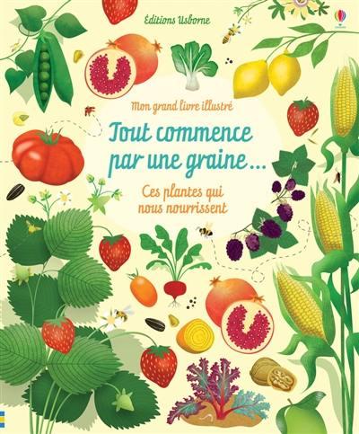 Tout commence par une graine... : ces plantes qui nous nourrissent