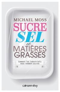 Sucre, sel et matières grasses : comment les industriels nous rendent accros