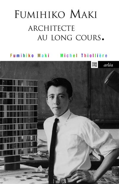 Fumihiko Maki : architecte au long cours
