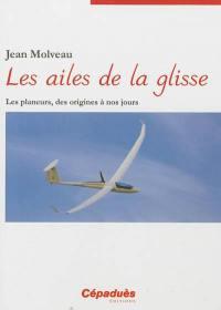 Les ailes de la glisse : les planeurs, des origines à nos jours