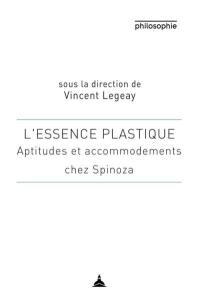 L'essence plastique : aptitudes et accommodements chez Spinoza