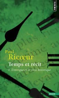 Temps et récit. Volume 1, L'intrigue et le récit historique