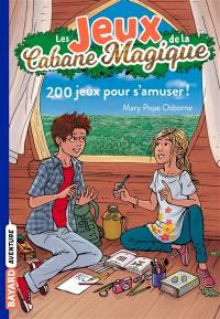 Les jeux de la Cabane magique. Volume 1, 200 jeux pour s'amuser !