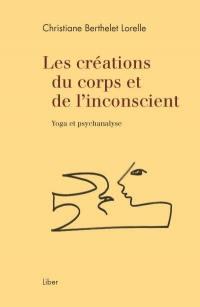 Les créations du corps et de l'inconscient  : Yoga et psychanalyse