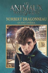 Les animaux fantastiques : Norbert Dragonneau : guide cinéma