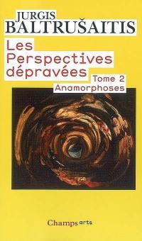 Les perspectives dépravées. Volume 2, Anamorphoses ou Thaumaturgus opticus