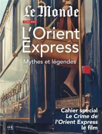 Monde (Le), hors série, L'Orient Express : mythes et légendes
