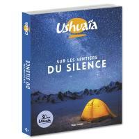 Sur les sentiers du silence : 30 ans Ushuaïa