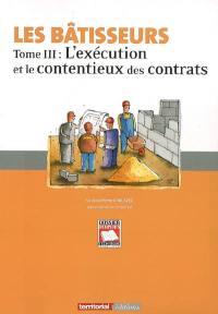 Les bâtisseurs. Volume 3, L'exécution et le contentieux des contrats