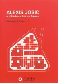 Alexis Josic : architectures, trames, figures