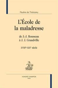 L'école de la maladresse : de J.-J. Rousseau à J.J. Grandville : XVIIIe-XIXe siècle