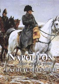 Napoléon jour après jour, La chute de l'Empire