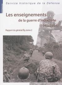 Les enseignements de la guerre d'Indochine : 1945-1954 : rapport du général Ely, commandant en chef en Extrême-Orient. Volume 2
