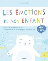 Les émotions de mon enfant : cahier d'activités créatives pour accueillir et accompagner ses émotions