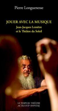 Jouer avec la musique : Jean-Jacques Lemêtre et le Théâtre du Soleil