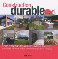 Construction durable : coup d'oeil dans des maisons basse énergie (10 reportages avec conseils pratiques, informations techniques, primes et budgets)