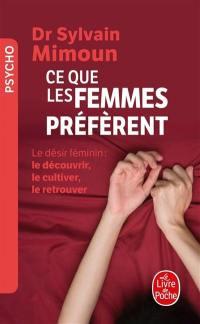 Ce que les femmes préfèrent : le désir féminin, le découvrir, le cultiver, le retrouver