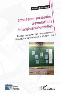 Interfaces sociétales d'émulations intergénérationnelles : réalités produites par l'enseignement, l'éducation, la formation et l'instruction