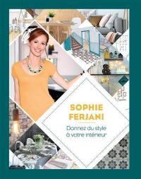 Sophie Ferjani : donnez du style à votre intérieur