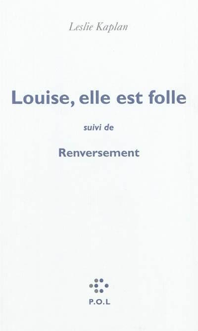 Louise, elle est folle; Suivi de Renversement : contre une civilisation du cliché la ligne Copi-Bunuel-Beckett