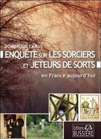 Enquête sur les sorciers et jeteurs de sort en France aujourd'hui