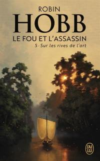 Le fou et l'assassin. Volume 5, Sur les rives de l'art