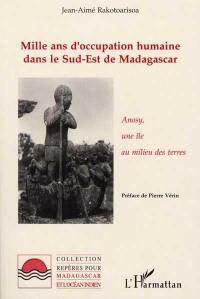 Mille ans d'occupation humaine dans le sud-est de Madagascar : Anosy, une île au milieu des terres