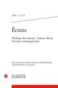 Revue Ecrans. n° 6, Politique des auteurs = Auteur theory. Lectures contemporaines