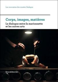 Corps, images, matières : le dialogue entre la marionnette et les autres arts : journée d'études qui s'est déroulée le 5 avril 2012 au petit théâtre Gadagne dans le cadre du festival Moisson d'avril