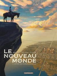 Le Nouveau Monde. Volume 1, L'épée du conquistador
