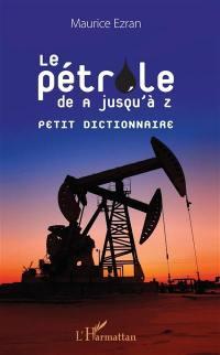 Le pétrole de A jusqu'à Z : petit dictionnaire