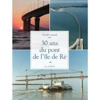 Je découvre le pont de l'île de Ré : 30 ans