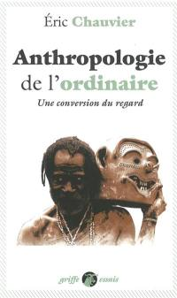 Anthropologie de l'ordinaire : une conversion du regard