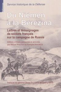 Du Niémen à la Bérézina : lettres et témoignages de soldats français sur la campagne de Russie : conservés au Service historique de la Défense