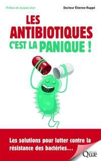 Les antibiotiques, c'est la panique !