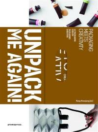Unpack me again : packaging meets creativity = Unpack me again : le packaging créatif = Unpack me again : packaging creativo