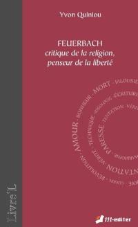Feuerbach : critique de la religion, penseur de la liberté